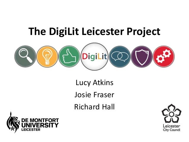 The DigiLit Leicester Project  Lucy Atkins  Josie Fraser  Richard Hall