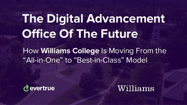 """The Digital Advancement Office Of The Future How Williams College Is Moving From the """"All-in-One"""" to """"Best-in-Class"""" Model"""