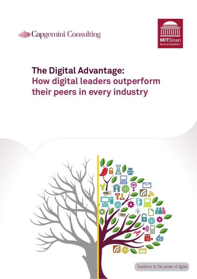 MITSloan MANAGEMENT  The Digital Advantage: How digital leaders outperform their peers in every industry  Transform to the...