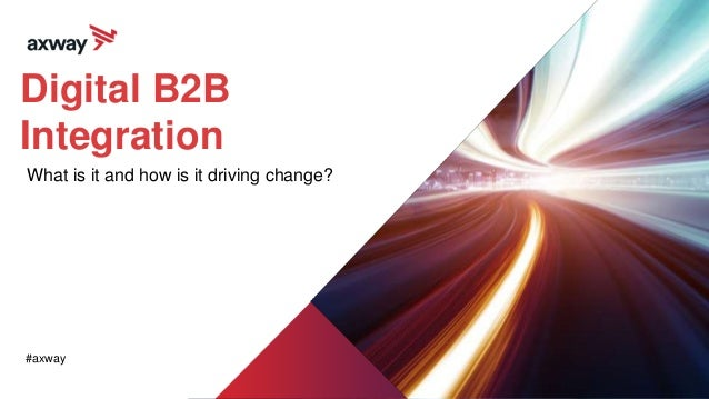 Digital B2B Integration What is it and how is it driving change? #axway