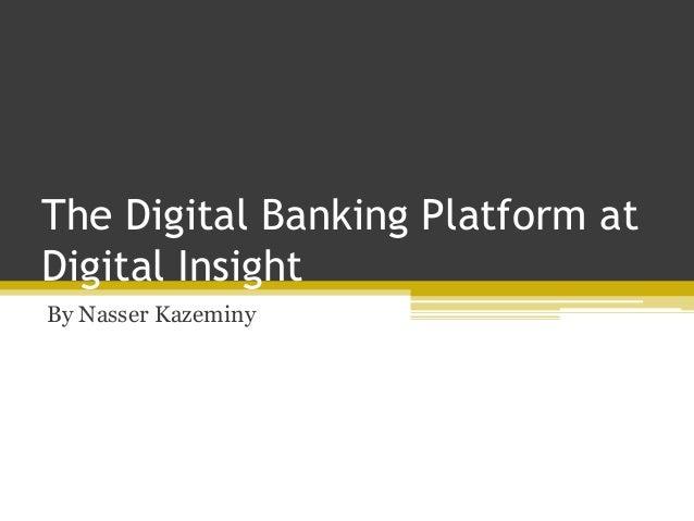 The Digital Banking Platform at Digital Insight By Nasser Kazeminy