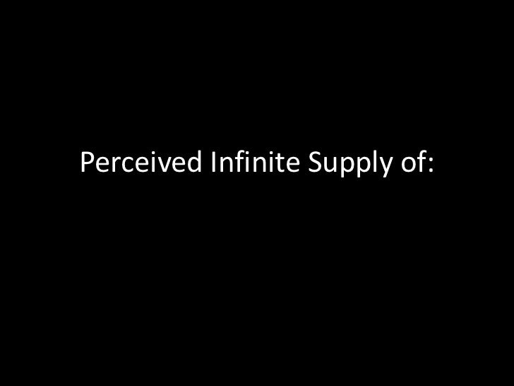 Perceived Infinite Supply of:<br />