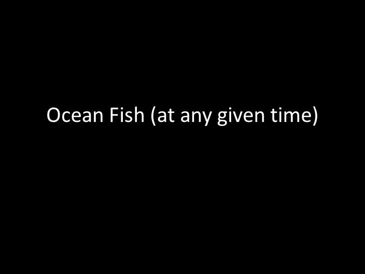 Ocean Fish (at any given time)<br />