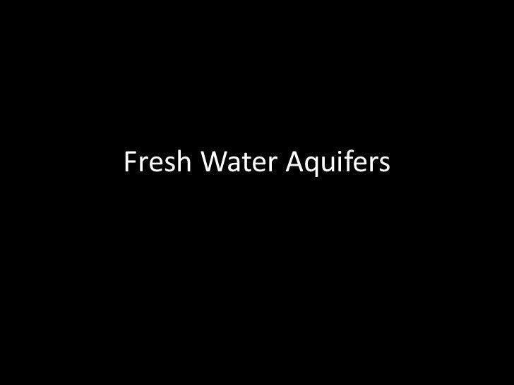 Fresh Water Aquifers<br />