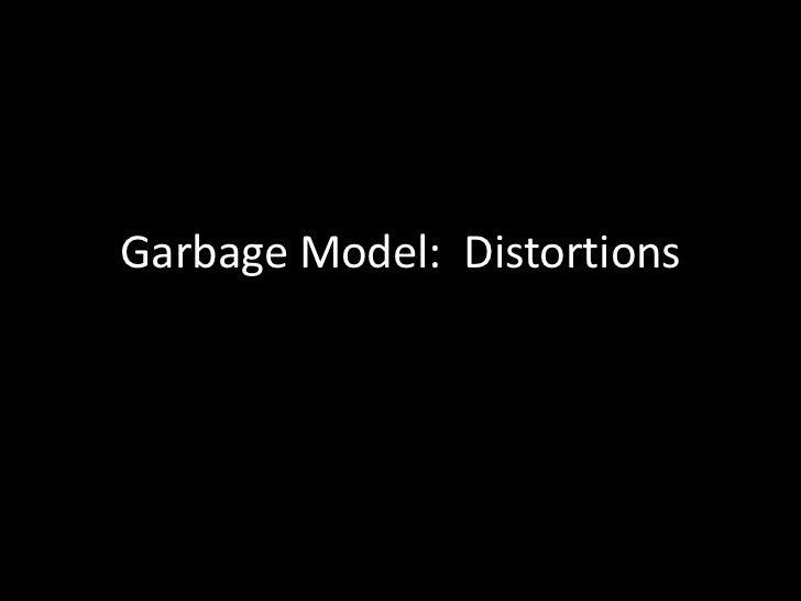 Garbage Model:  Distortions<br />