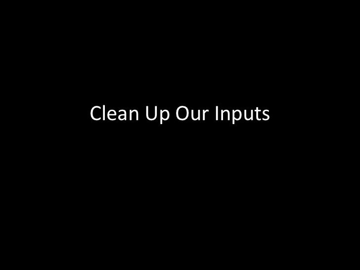Clean Up Our Inputs<br />