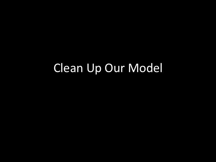 Clean Up Our Model<br />