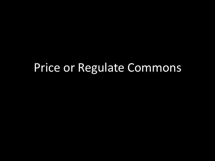 Price or Regulate Commons<br />