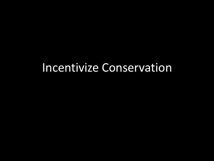 Incentivize Conservation<br />