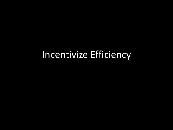 Incentivize Efficiency<br />