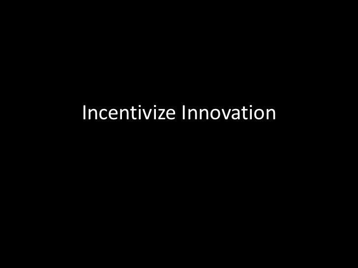 Incentivize Innovation<br />