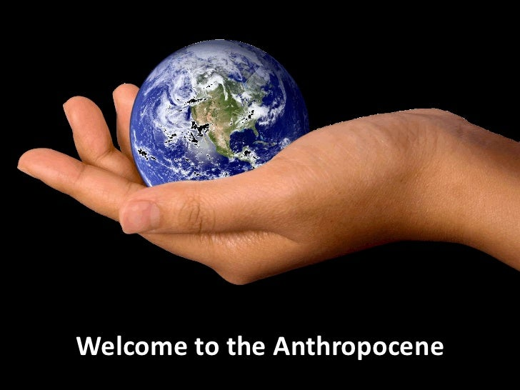 Welcome to the Anthropocene<br />
