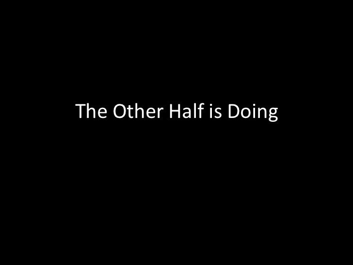 The Other Half is Doing<br />