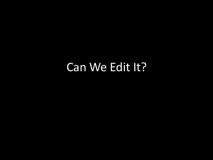 Can We Edit It?<br />