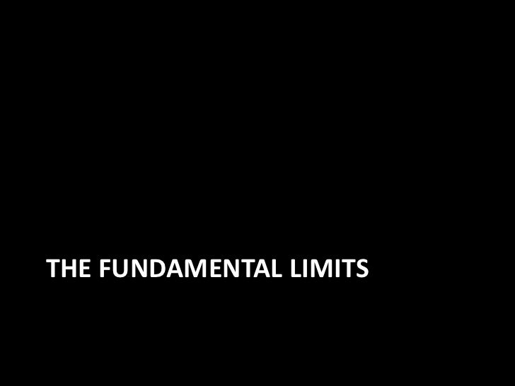 The fundamental limits<br />