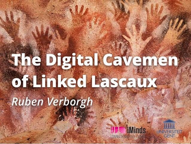 The Digital Cavemen of Linked Lascaux Ruben Verborgh