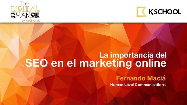 La importancia del SEO en el marketing online Fernando Maciá Human Level Communications