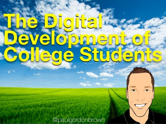 @paulgordonbrown The Digital Development of College Students
