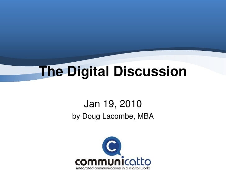 The Digital Discussion<br />Jan 19, 2010<br />by Doug Lacombe, MBA<br />
