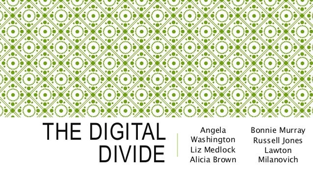 THE DIGITAL DIVIDE Angela Washington Liz Medlock Alicia Brown Bonnie Murray Russell Jones Lawton Milanovich