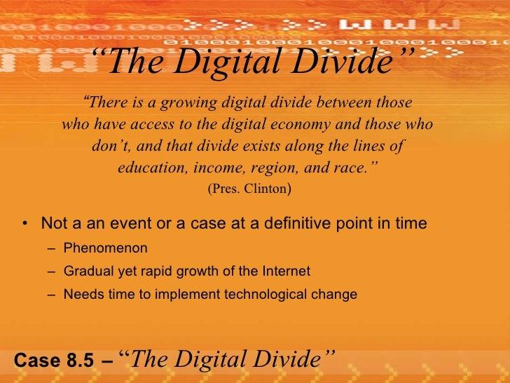 "Case 8.5   –  "" The Digital Divide"" <ul><li>"" There is a growing digital divide between those  </li></ul><ul><li>who have ..."