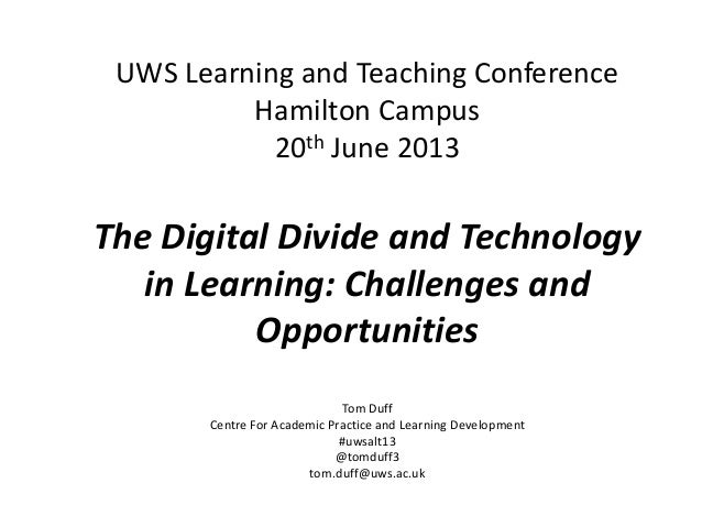 UWS Learning and Teaching Conference Hamilton Campus 20th June 2013 The Digital Divide and Technology in Learning: Challen...