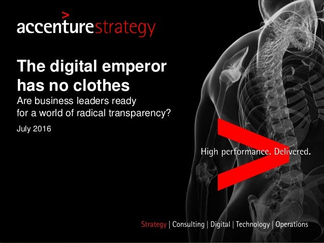 July 2016 The digital emperor has no clothes Are business leaders ready for a world of radical transparency?