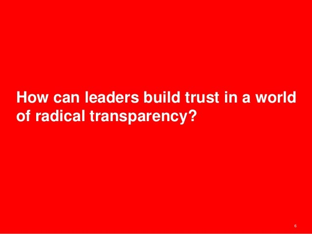 6 How can leaders build trust in a world of radical transparency?