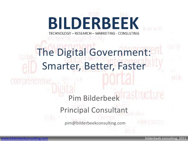 The Digital Government:                      Smarter, Better, Faster                                  Pim Bilderbeek      ...