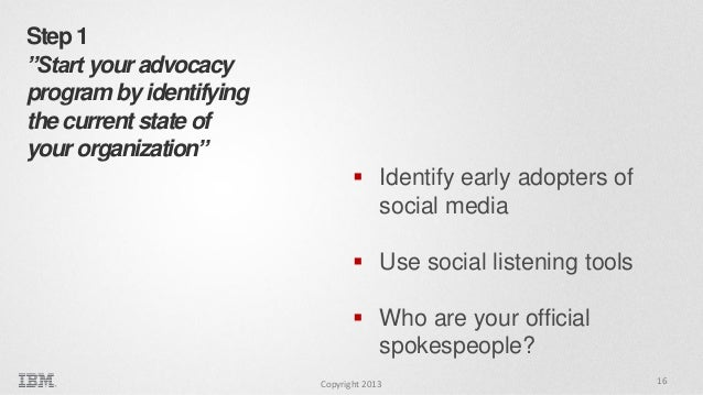 """Step 1 """"Start your advocacy program by identifying the current state of your organization""""  Identify early adopters of so..."""