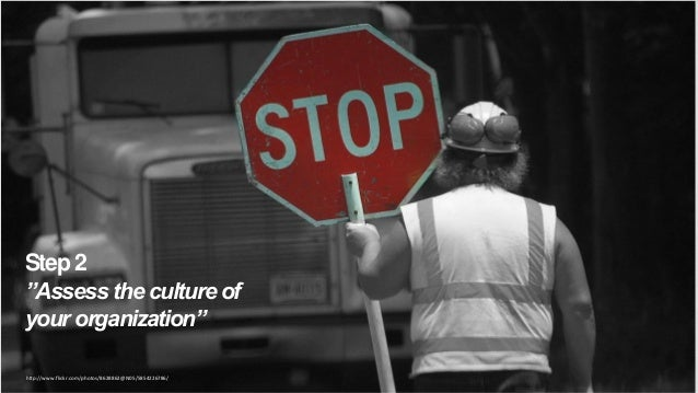 """Step 2 """"Assess the culture of your organization"""" http://www.flickr.com/photos/8628862@N05/5854226786/  Copyright 2013  17"""