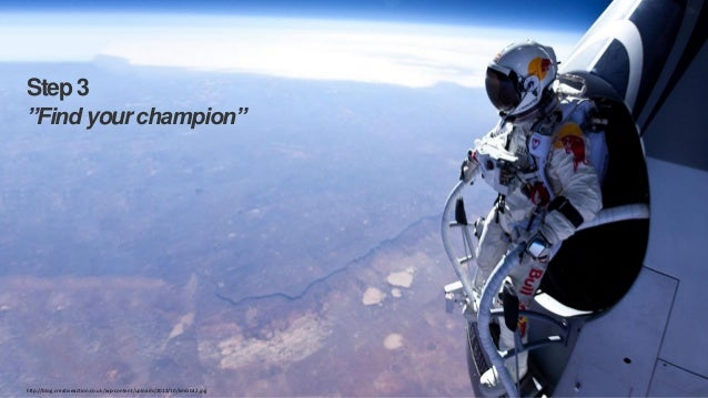 """Step 3 """"Find your champion""""  http://blog.creativeaction.co.uk/wp-content/uploads/2012/10/kmGb32.jpg  Copyright 2013  20"""