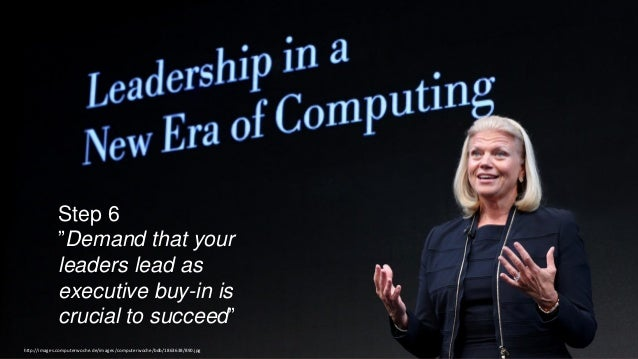 """Step 6 """"Demand that your leaders lead as executive buy-in is crucial to succeed"""" http://images.computerwoche.de/images/com..."""