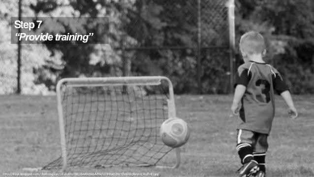 "Step 7 ""Provide training""  Copyright http://4.bp.blogspot.com/-Bo4ozuj1szI/UEa5j4FyEWI/AAAAAAAAJYw/cE9I9udQhVY/s1600/Boys+..."