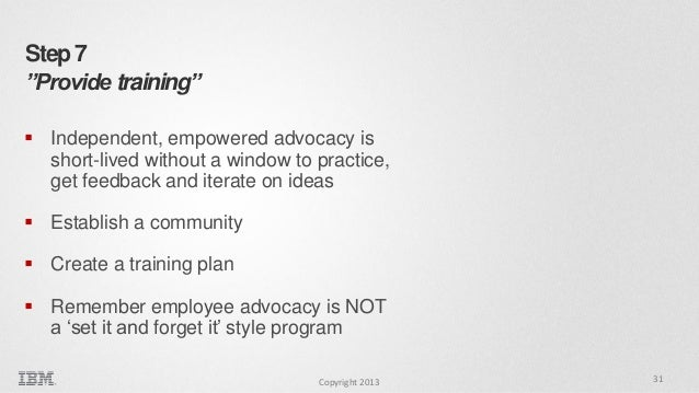 """Step 7 """"Provide training""""  Independent, empowered advocacy is short-lived without a window to practice, get feedback and ..."""