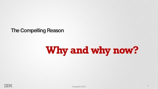 The Compelling Reason  Why and why now?  Copyright 2013  5