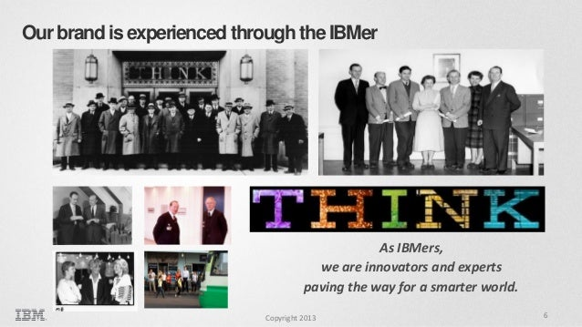 Our brand is experienced through the IBMer  As IBMers, we are innovators and experts paving the way for a smarter world. C...