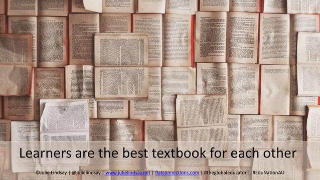 Learners are the best textbook for each other ©Julie Lindsay   @julielindsay   www.julielindsay.net   flatconnections.com ...
