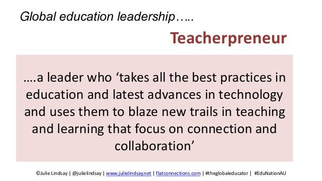 Global education leadership….. ….a leader who 'takes all the best practices in education and latest advances in technology...