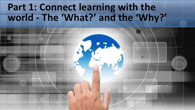 Part 1: Connect learning with the world - The 'What?' and the 'Why?'