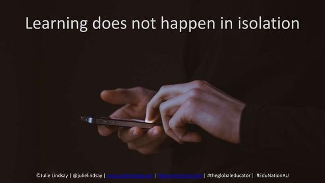 Learning does not happen in isolation ©Julie Lindsay   @julielindsay   www.julielindsay.net   flatconnections.com   #thegl...