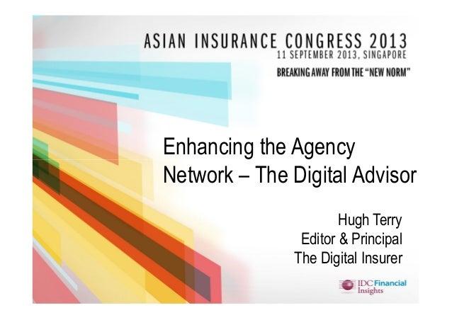 www.the-digital-insurer.com Enhancing the Agency Network – The Digital Advisor Hugh Terry Editor & Principal The Digital I...