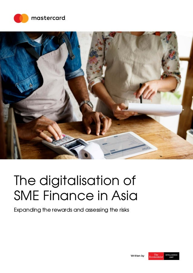The digitalisation of SME Finance in Asia Expanding the rewards and assessing the risks Written by
