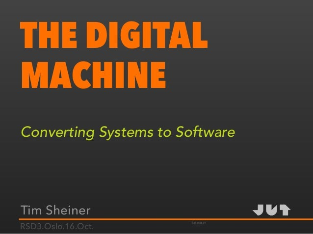THIS WORK BY THE DIGITAL MACHINE Converting Systems to Software Tim Sheiner RSD3.Oslo.16.Oct.