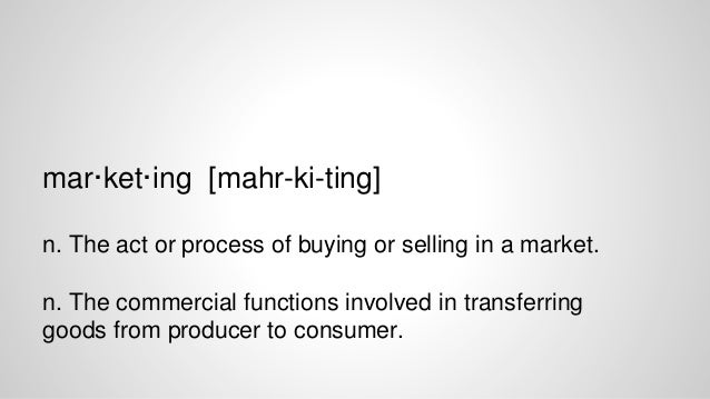 mar·ket·ing [mahr-ki-ting] n. The act or process of buying or selling in a market. n. The commercial functions involved in...