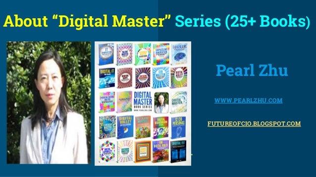 "Pearl Zhu WWW.PEARLZHU.COM FUTUREOFCIO.BLOGSPOT.COM About ""Digital Master"" Series (25+ Books)"