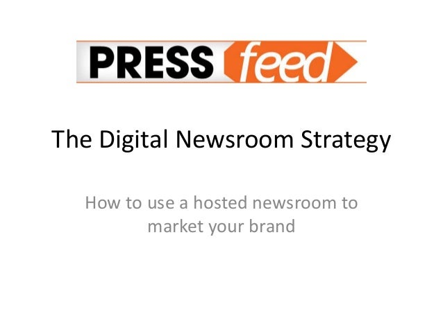 The Digital Newsroom Strategy How to use a hosted newsroom to market your brand
