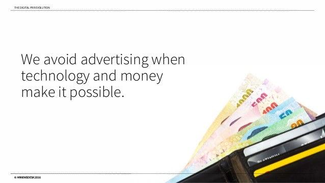 THE DIGITAL PR REVOLUTION © MYNEWSDESK 2016 We avoid advertising when technology and money make it possible. © MYNEWSDESK ...