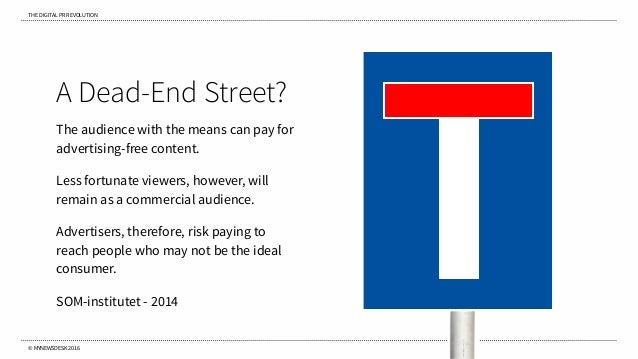 THE DIGITAL PR REVOLUTION © MYNEWSDESK 2016 A Dead-End Street? The audience with the means can pay for advertising-free co...