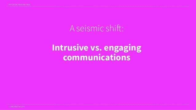 THE DIGITAL PR REVOLUTION © MYNEWSDESK 2016 A seismic shift: Intrusive vs. engaging communications THE DIGITAL PR REVOLUTI...